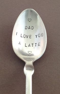 "This is a vintage silver plated teaspoon made by Holmes, Booth & Haydan in pattern ""Tipped"". Hand stamped ""DAD I LOVE YOU A LATTE"" accented with a heart design. This will surely put a smile on your Dad's face and make his day. Measures 5 7/8"".  $16.50 www.DandLDesigns4U.com"