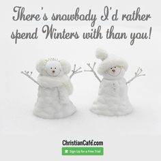 There's snowbody I'd rather spend Winters with than you! Christian Singles, Single Dating, Online Dating