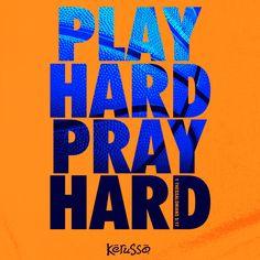 Play Hard Pray Hard!!