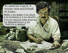 Como chingan /Pablo Escobar