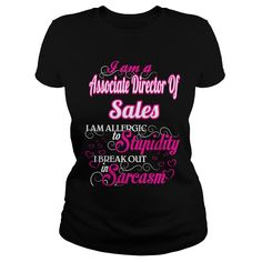 Associate Director Of Sales I Am Allergic To Stupidity I Break Out In Sarcasm T-Shirts, Hoodies. BUY IT NOW ==► Funny Tee Shirts