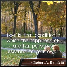 Quotes about love and happiness  - Love is that condition in which the happiness of another person is essential to your own.