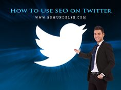 How to Use SEO on Twitter - Edmund Lee | Social Media Strategist | Social Media Coaching | Social Media Training |