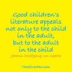 So true - I think every adult should have children's books in their collection; quote came from Silver Pen blog
