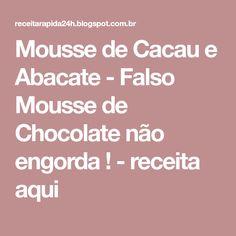 Mousse de Cacau e Abacate - Falso Mousse de Chocolate não engorda ! - receita aqui