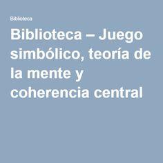 Biblioteca – Juego simbólico, teoría de la mente y coherencia central