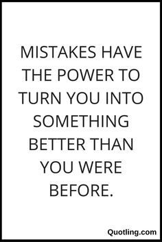 Mistakes have the power to turn you into something better than you were before - Mistake Quote | Quote on Mistake.
