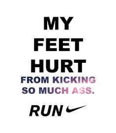 Feet hurt from kicking so much ass quotes quote nike fitness workout motivation running exercise jogging motivate workout motivation exercise motivation fitness quote fitness quotes workout quote workout quotes exercise quotes Fitness Motivation, Running Motivation, Fitness Quotes, Daily Motivation, Workout Quotes, Exercise Quotes, Exercise Motivation, Zumba Quotes, Marathon Motivation
