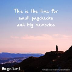 """This is the time for small paychecks and big memories"""