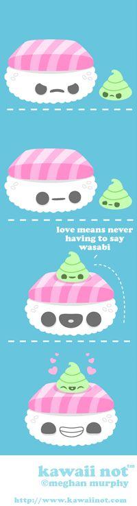 "Love means never having to say ""Wasabi.""    Mmm... fresh sushi puns! (Kawaii Not Comic)"