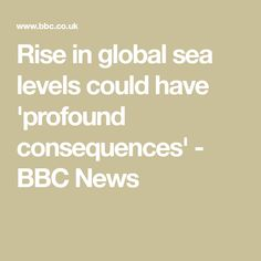 Rise in global sea levels could have 'profound consequences' - BBC News Thermal Expansion, Sea Level Rise, Refugee Crisis, Syrian Refugees, National Academy, Academy Of Sciences, Image Caption, Our Planet, Global Warming