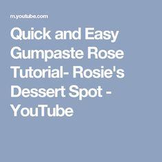 Quick and Easy Gumpaste Rose Tutorial- Rosie's Dessert Spot - YouTube