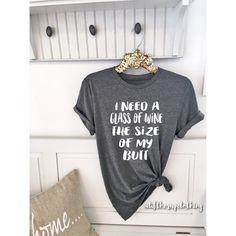 Ich brauche ein Glas Wein die Größe von meinem Hintern.  Boyfriend Style T-Shirt. Unisex T-Shirt. XS-3XL. Niedliche Wino trinken tee. Graphic Tee. Weihnachts-Geschenk