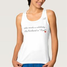 Who Needs A Celebrity My Husband Is Real, original saying with Red Heart.   Available in all shirt styles and sizes.  Original Graphic Artwork and Slogan Quote Text Saying design by TamiraZDesigns via:  www.zazzle.com/tamirazdesigns*
