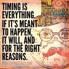 Timing is everything, If it's meant to happen, It will, and for the right reasons. There's no better day to start new things than #Monday. #MondayMotivation