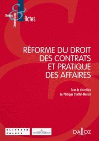 Réforme du droit des contrats et pratique des affaires / Philippe Stoffel-Munck.    Dalloz, 2015