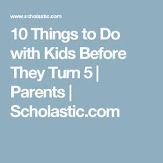 10 Things to Do with Kids Before They Turn 5 | Parents | Scholastic.com