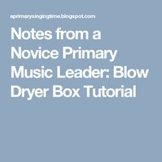 Notes from a Novice Primary Music Leader: Blow Dryer Box Tutorial