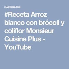 #Receta Arroz blanco con brócoli y coliflor Monsieur Cuisine Plus - YouTube