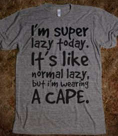 Super Lazy! Haha! I need to make a shirt like this for Eric and I.