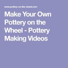 Make Your Own Pottery on the Wheel - Pottery Making Videos