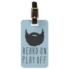 Funny Playoff Beard Luggage Tag, Hockey, Baseball. Very easy to customize luggage tags! Just type your text in and go! To see more bag tags with sports designs, check out my store at: http://www.zazzle.com/gamefacegear*/ and you can find them in the 'Customizable Luggage Tags' category.