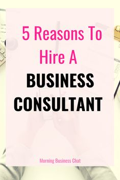 5 Reasons To Hire A Business Consultant - Morning Business Chat Consultant Business, Marketing Consultant, Business Entrepreneur, Business Marketing, Business Education, Business Coaching, Internet Marketing, Media Marketing, Digital Marketing