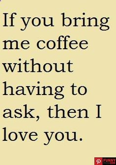 Quotes; haha it's true! Coffee