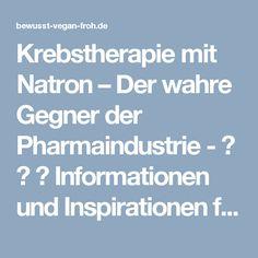 Krebstherapie mit Natron – Der wahre Gegner der Pharmaindustrie - ☼ ✿ ☺ Informationen und Inspirationen für ein Bewusstes, Veganes und (F)rohes Leben ☺ ✿ ☼