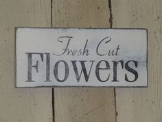FRESH CUT FLOWERS sign / garden sign / flower shop sign/ flowers sign / shabby cottage chic flower sign on Etsy, $15.95