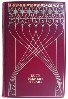 Napolean Jackson The Gentleman of the Plush Rocker by Ruth McEnery Stuart New York The Century Co. 1902 binding design by Decorative Designers, Beautiful Antique Books