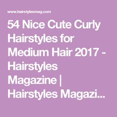 54 Nice Cute Curly Hairstyles for Medium Hair 2017 - Hairstyles Magazine   Hairstyles Magazine
