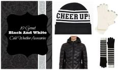 While the thought of 70 days until spring might leave you feeling cold, these hot black and white winter accessories will keep you warm.