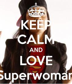 Keep calm when superwoman is around.