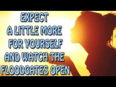 Abraham Hicks , Expect a little more for yourself and watch the floodgat...