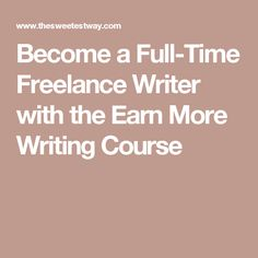 Become a Full-Time Freelance Writer with the Earn More Writing Course