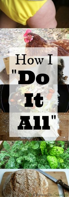 """Everyone wants to know, how do you run a household, a homestead, have kids, AND blog? Here are some key strategies for how I """"do it all"""".   areturntosimplicity.com"""