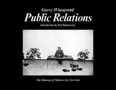 Garry Winogrand: Public Relations by Garry Winogrand