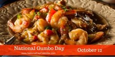 "A heavily seasoned, stew-like dish is in the spotlight on National Gumbo Day which is annually observed on October 12. Originating in southern Louisiana during the 18th century, Gumbo is a dish that typically consists of a strongly flavored stock, meat or shellfish, a thickener and seasoned vegetables.  The seasoned vegetables may include celery, bell peppers and onions which are a trio known in Cajun cuisine as the ""holy trinity. The dish is commonly served over rice..."