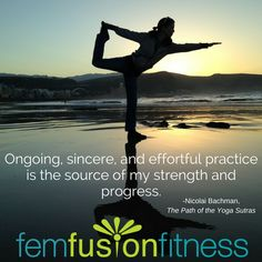Ongoing, sincere, and effortful practice is the source of my strength and progress. Such a great quote! Click for women's health and wellness topics and free goodies! | FemFusion Fitness