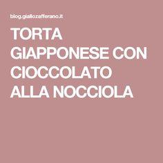 TORTA GIAPPONESE CON CIOCCOLATO ALLA NOCCIOLA