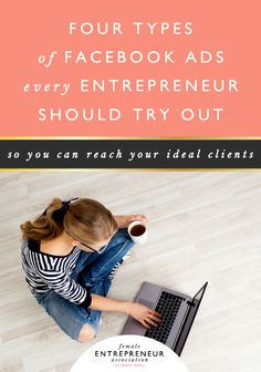 Four Types of Facebook Ads Every Entrepreneur Should Try Out | Female Entrepreneur Association