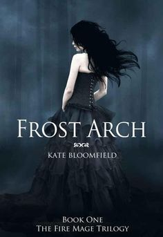 Frost Arch (The Fire Mage Trilogy, #1) by Kate Bloomfield