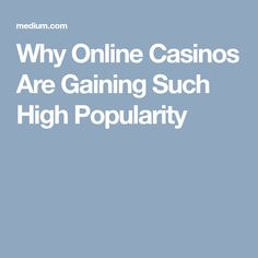 Why Online Casinos Are Gaining Such High Popularity Online Gambling, Online Casino, Gain, Popular, Popular Pins, Most Popular