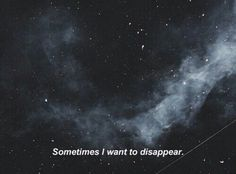 Sometimes I want to disappear