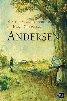 """Mis cuentos preferidos de Hans Christian Andersen. Recopilación de muchos cuentos como """" La sirenita"""",  """"La reina de las nieves"""", """"La piedra filosofal"""", """" La princesa y el guisante"""", etc."""