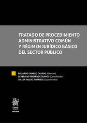 Tratado de procedimiento administrativo común y régimen jurídico básico del sector público / director: Eduardo Gamero Casado ; coordinadores: Severiano Fernández Ramos, Julián Valero Torrijos