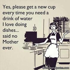 Yes, please get a new cup every time you need a drink of water. I love doing dishes...said no mother ever. Dump A Day Funny Pictures Of The Day - 61 Pics