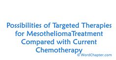 Possibilities of Targeted Therapies for Mesothelioma Treatment Compared with…