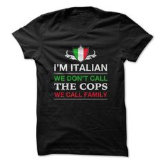 Im Italian We Dont Call The Cops We Call Family T-Shirts, Hoodies (19$ ==► Shopping Now to order this Shirt!)